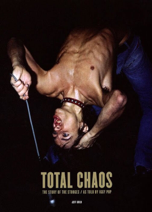 "Carátula del libro ""Total Chaos: The Story of the Stooges / As Told by Iggy Pop"""