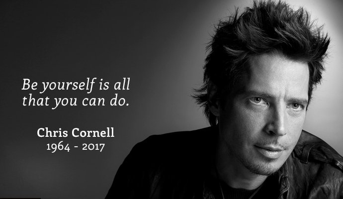 Be yourself is all that you can do. Chris Cornell